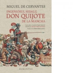 Ingeniosul hidalg Don Quijote de la Mancha. Noua editie a Academiei Regale Spaniole adaptata de Arturo Perez-Reverte - Miguel d