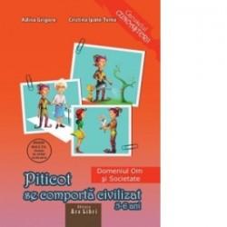 Piticot se comporta civilizat 5-6 ani - Domeniul Om si societate - Adina Grigore, Cristina Ipate-Toma