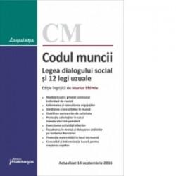 Codul muncii. Legea dialogului social si 12 legi uzuale - actualizat la 14 septembrie 2016 - Marius Eftimie