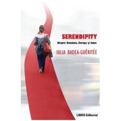 Serendipity. Despre Romania, Europa... - Iulia Badea Gueritee