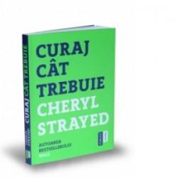 Curaj cat trebuie - Mini-manual cu instructiuni pentru suflet - Cheryl Strayed