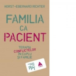 Familia ca pacient. Terapia conflictelor in cuplu si familie - Horst-Eberhard Richter