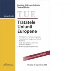 Tratatele Uniunii Europene. Actualizat 30 septembrie 2016 - Tudorel Stefan, Beatrice Andresan-Grigoriu