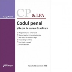 Codul penal si Legea de punere in aplicare. Actualizat 1 octombrie 2016. Corespondenta cu reglementarile anterioare, decizii al