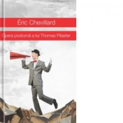 Opera postuma a lui Thomas Pilaster - Eric Chevillard