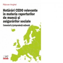 Hotarari CEDO relevante in materia raporturilor de munca si asigurarilor sociale. Comentarii si jurisprudenta nationala - Razva