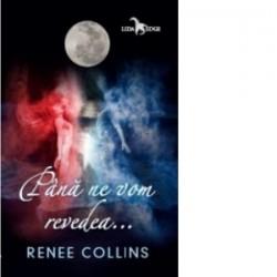 Pana ne vom revedea... - Renee Collins