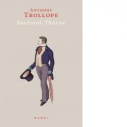 Doctorul Thorne - Anthony Trollope