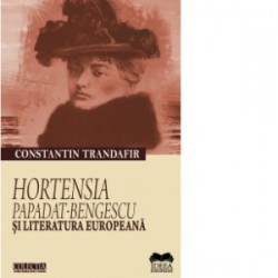 Hortensia Papadat - Bengescu si literatura europeana - Constantin Trandafir