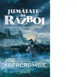 Jumatate de razboi (Seria Marea sfaramata, partea a III-a) - Joe Abercrombie
