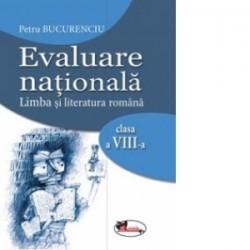 Evaluare nationala. Limba si literatura romana clasa a VIII-a - Petru Bucurenciu