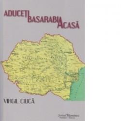 Aduceti Basarabia acasa - Virgil Ciuca