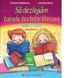 Sa dezlegam tainele textelor literare. Clasa a III-a. Semestrul 1 (L3i1) - Carmen Iordachescu, Luminita Minca