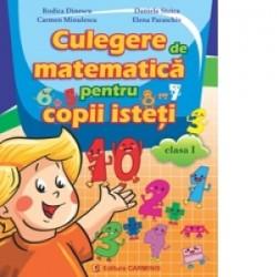 Culegere de matematica pentru copii isteti. Clasa I - Carmen Minulescu, Elena Paraschiv, Rodica Dinescu, Daniela Stoica