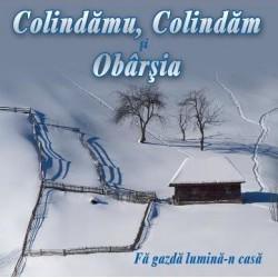 CD Colindamu, Colindam si Obarsia - Fa gazda lumina-n casa