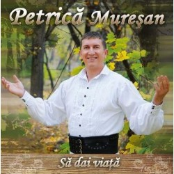 CD Petrica Muresan - Sa dai viata