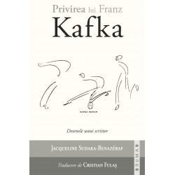Privirea lui KAFKA. Desenele unui scriitor - Jacqueline Sudaka-Bénazéraf