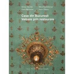 Case din București Valoare prin restaurare - Șerban Sturdza, Maria Dumbrăvician Oana Marinache, Ioana Olteanu