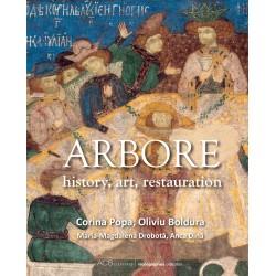 Arbore: istorie, artă, restaurare - Corina Popa, Oliviu Boldura Maria-Magdalena Drobotă, Anca Dină
