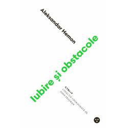 Iubire și obstacole - Aleksandar Hemon