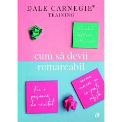 Cum sa devii remarcabil - Dale Carnegie
