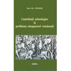 Contributii aheologice la problema etnogenezei romanesti - Dan Gh. Teodor