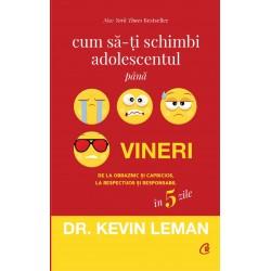Cum să-ţi schimbi adolescentul până vineri - Dr. Kevin Leman