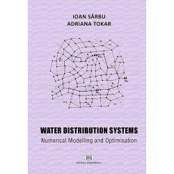 Water Distribution Systems. Numerical Modelling and Optimisation. - Ioan Sârbu, Adriana Tokar
