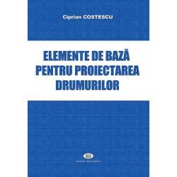 Elemente de bază pentru proiectarea drumurilor - Ciprian Costescu