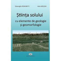 Ştiinţa solului cu elemente de geologie şi geomorfologie - Gheorghe Rogobete, Adia Grozav