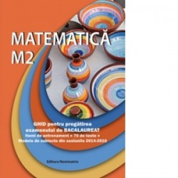 Matematica M2. Ghid pentru pregatirea examenului de Bacalaureat -