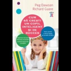 Cum sa cresti un copil inteligent si de succes - Richard Guare, Peg Dawson