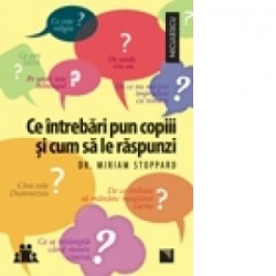 Ce intrebari pun copiii si cum sa le raspunzi - Miriam Stoppard
