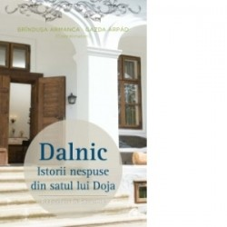 Dalnic - Istorii nespuse din satul lui Doja - Brandusa Armanca
