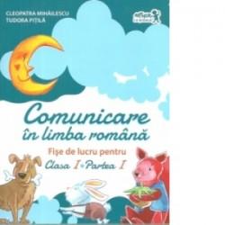 Comunicare in limba romana. Fise de lucru pentru clasa I, partea I - Cleopatra Mihailescu, Tudora Pitila