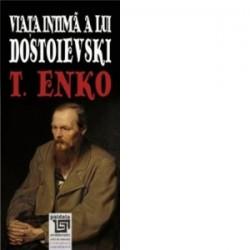 Viata intima a lui Dostoievski - T. Enko