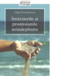 Intarzierile si promisiunile neindeplinite - Olga Krasnikova