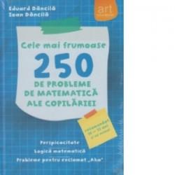 Cele mai frumoase 250 de probleme de matematica ale copilariei - Ioan Dancila, Eduard Dancila