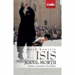 ISIS. Jocul mortii. Martiri, asasinate si fascinatie - Mark Bourrie