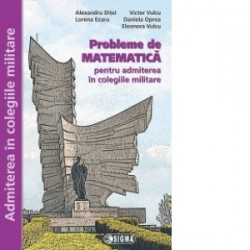 Probleme de Matematica pentru admiterea in colegiile militare (editie 2016) - Daniela Oprea, Lorena Ezaru, Eleonora Vulcu, Vict