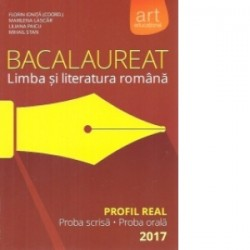 Bacalaureat Limba si Literatura romana Profil Real, proba scrisa-proba orala - 2017 - Florin Ionita, Liliana Paicu, Mihail Stan