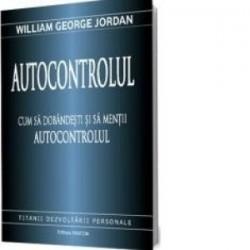 Autocontrolul - Cum sa dobandesti si sa mentii autocontrolul - William George Jordan