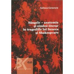 Sangele - anatomie si simbol literar in tragediile lui Shakespeare - Antuza Genescu