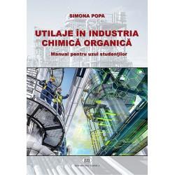 Utilaje în industria chimică organică. Manual pentru uzul studenţilor - Simona Popa
