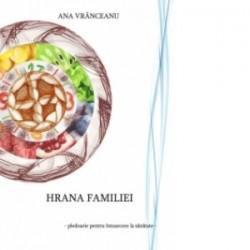 Hrana familiei. Pledoarie pentru intoarcerea la sanatate - Ana Vranceanu