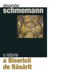 O istorie a Bisericii de Rasarit - Alexander Schmemann