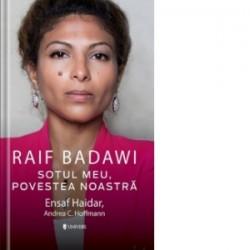 Raif Badawi Sotul meu, Povestea noastra - Ensaf Haidar, Andreea C. Hofmann