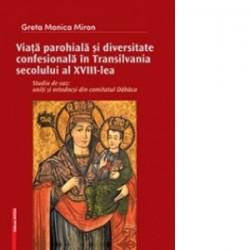 Viata parohiala si diversitate confesionala in Transilvanaia secolului al XVIII-lea - Studiu de caz: Uniti si ortodocsi din Co