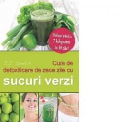 Cura de detoxificare de zece zile cu sucuri verzi. Slabeste pana la 7 kilograme in 10 zile! - J. J. Smith