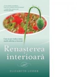 Renasterea interioara. Cum ne pot vindeca inima marile suferinte si incercari - Elizabeth Lesser